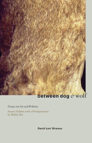 Between Dog & Wolf: Essays on Art & Politics, with a Prolegomenon By Hakim Bey