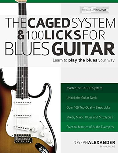The CAGED System and 100 Licks for Blues Guitar: Learn To Play The Blues Your Way! (Cool Things To Play On Electric Guitar)