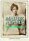 Maude Adams: Idol of American Theater, 1872-1953