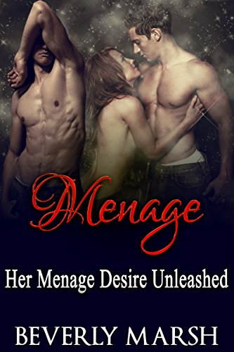Menage: Her Menage Desire Unleashed (Short Romance Stories) (MMF Menage Romance, Kindle Short Reads, Menage Romance, Contemporary Romance, Menage MMF, MMF Bisexual Threesome)