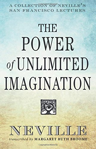 The Power of Unlimited Imagination: A Collection of Neville's San Francisco Lectures pdf epub