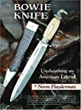 The Bowie Knife : Unsheathing an American Legend, Flayderman, Norm, 193146412X