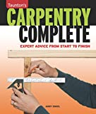 Carpentry Complete: Expert Advice from Start to Finish (Taunton's Complete)
