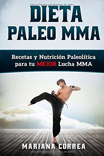 Descargar Libro Dieta Paleo Mma: Recetas Y Nutricion Paleolitica Para Tu Mejor Lucha Mma Mariana Correa