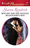Bought for the Sicilian Billionaire's Bed, Sharon Kendrick, 0373127898