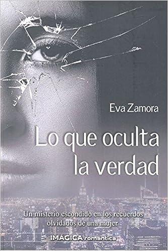 Lo que oculta la verdad (Imágica Romántica): Amazon.es: Zamora ...