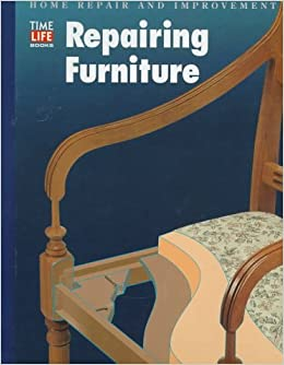 Repairing Furniture (HOME REPAIR AND IMPROVEMENT (UPDATED SERIES)):  Time Life Books: 9780783539102: Amazon.com: Books