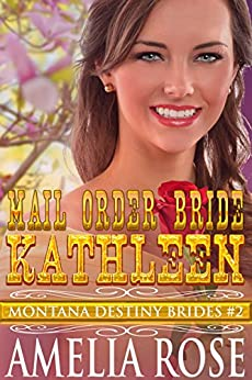 Mail Order Bride Kathleen: Sweet Clean Historical Cowboy Romance (Montana Destiny Brides Book 2) by [Rose, Amelia]
