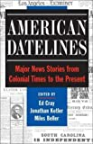 American Datelines : An Anthology of Journalism in America, Cray, Ed and Kotler, Jonathan, 0816020337