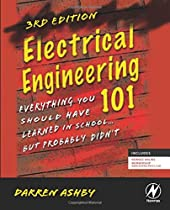 Electrical Engineering 101, Third Edition: Everything You Should Have Learned in School...but Probably Didn't