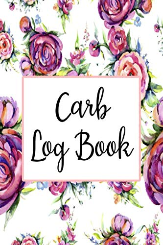Carb Log Book: Daily Food Intake Journal Notebook - Carbs, Meals, Exercise, Calories & More Tracker (Carb Log Book Tracker)