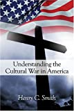 Understanding the Cultural War in America, Henry Smith, 1413740626