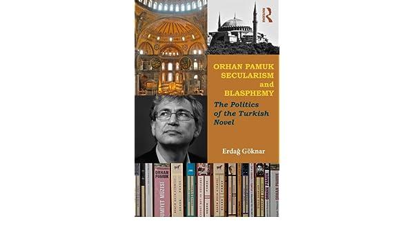 Orhan Pamuk, Secularism and Blasphemy: The Politics of the Turkish Novel