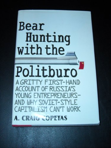 Bear Hunting With the Politburo: A Gritty First-Hand Account of Russia's Young Entrepreneurs-And Why Soviet-Style Capitalism Can't Work
