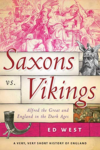 Saxons vs. Vikings: Alfred the Great and England in the Dark Ages (A Very, Very Short History of - History Ages Dark