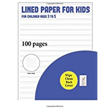 Lined Paper for Kids for Children Aged 3 to 5 (with wipe clean page): 100 basic handwriting practice sheets for children aged 3 to 6: This book contains suitable handwriting paper for children who would like to practice their writing