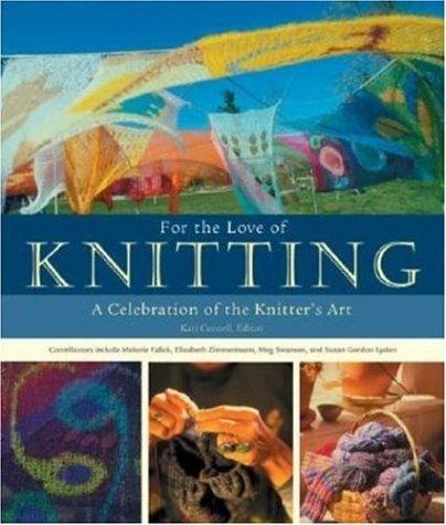 For the Love of Knitting: A Celebration of the Knitter's Art