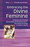 img - for Embracing the Divine Feminine: Finding God through God the Ecstasy of Physical Love The Song of Songs Annotated & Explained (SkyLight Illuminations) book / textbook / text book