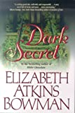 Dark Secret, Elizabeth Atkins Bowman, 0312868065
