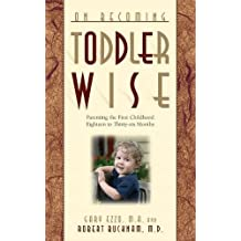 ON BECOMING TODDLERWISE: Parenting the first childhood eighteen to thirty-six months