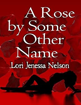 A Rose By Some Other Name by [Nelson, Lori Jenessa]
