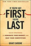 img - for If You're Not First, You're Last: Sales Strategies to Dominate Your Market and Beat Your Competition book / textbook / text book