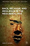 Race, Religion, and Resilience in the Neoliberal Age (Black Religion/Womanist Thought/Social Justice)
