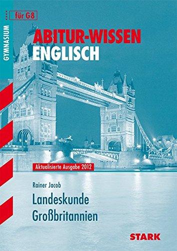 Landeskunde Großbritannien für G8. Aktualisiert nach den Parlamentswahlen 2010. Abitur-Wissen Englisch.
