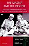 The Master and the Disciple : Interactions Between Gandhi and Nehru and Their Impact on Modern Indian History, , 8173048967