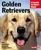 Golden Retrievers (Complete Pet Owner's Manuals)