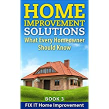 Home Improvement Solutions : What Every Homeowner Should Know Book 3