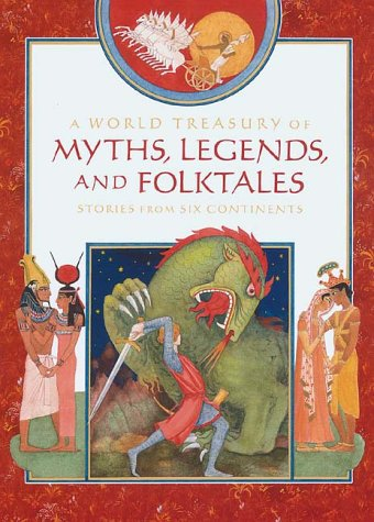 A World Treasury of Myths, Legends, and Folktales: Stories from Six Continents