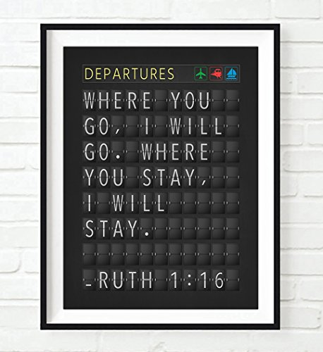 Where you go, I will go. -Ruth 1:16 Bible Verse Departure Airport Board ART PRINT, UNFRAMED, Christian Wall art decor poster sign, Travel art, 8x10 (Board Airport Departure)