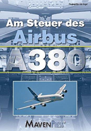 Am Steuer des Airbus A380 Taschenbuch – 1. Januar 2012 Gib Vogel MavenPress® 3941719076 Flugzeuge