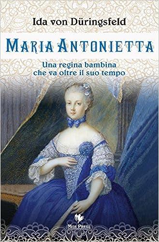 Amazon.it: Maria Antonietta. Una regina bambina che va oltre il suo tempo -  Düringsfeld, Ida von, Giovanella, C., Mortali, A., Sandrigo, R. - Libri