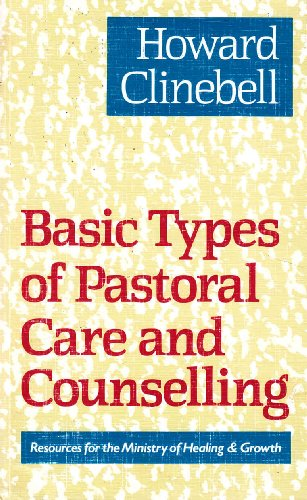 Basic Types of Pastoral Care and Counselling: Resources for the Ministry of Healing and Growth