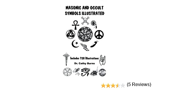 Masonic And Occult Symbols Illustrated Cathy Burns 9781891117121