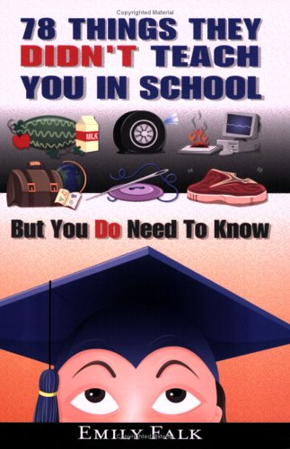 Read Online 78 Things They Didn't Teach You In School: But You Do Need To Know PDF