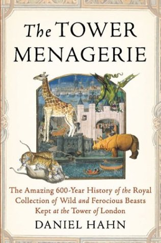 The Tower Menagerie The Amazing 600 Year History Of The Royal Collection Of Wild And Ferocious Beasts Kept At The Tower Of London Hahn Roger 9781585423354 Amazon Com Books