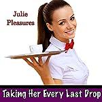 Taking Her Every Last Drop | Julie Pleasures