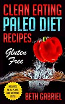 CLEAN EATING PALEO DIET GLUTEN FREE RECIPES: WHEAT FREE, LACTOSE FREE, SUGAR FREE