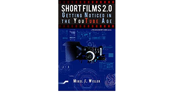 Short Films 2.0: Getting Noticed in the YouTube Age (A Filmmakers MBA Book) (English Edition) eBook: Mikel J. Wisler: Amazon.es: Tienda Kindle