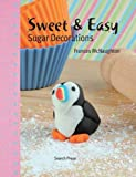 Sweet and Easy Sugar Decorations, Frances McNaughton and Lisa Slatter, 1844487520