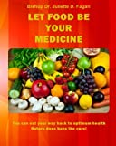 Let Food Be Your Medicine, Bishop Fagan, 1497489237