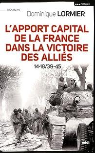 L'apport capital de la France dans la victoire des alliés : 14-18/40-45 par Dominique Lormier
