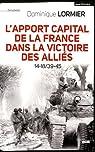 L'apport capital de la France dans la victoire des alliés : 14-18/40-45 par Lormier