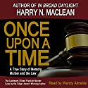Once Upon A Time, A True Story of Memory, Murder and the Law Audiobook by Harry N. MacLean Narrated by Wendy Almeida