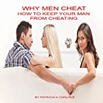 Why Men Cheat: How to Keep Your Man | Patricia A. Carlisle