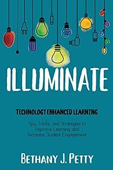 Illuminate: Technology Enhanced Learning by [Petty, Bethany]