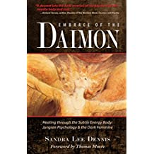 Embrace of the Daimon: Healing through the Subtle Energy Body: Jungian Psychology & the Dark Feminine
